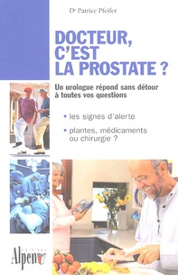 Docteur, c'est la prostate ? - Patrice Pfeifer |