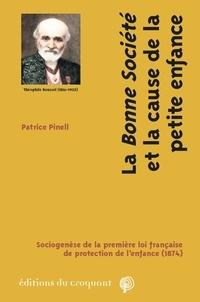 """Patrice Pinell - La """"bonne société"""" et la cause de la petite enfance - Sociogenèse de la première loi française de protection de l'enfance (1874)."""