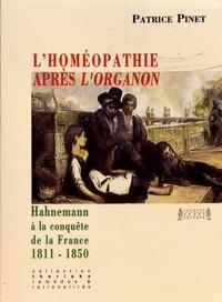 Patrice Pinet - L'homéopathie après l'Organon - Hahnemann à la conquête de la France (1811-1850).