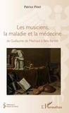 Patrice Pinet - Les musiciens, la maladie et la médecine - De Guillaume de Machaut à Béla Bartok.