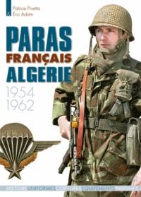 Patrice Pivetta et Eric Adam - Paras français Algérie 1954-1962.