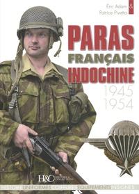 Patrice Pivetta et Eric Adam - Paras français Indochine 1945-1954.
