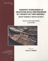 Patrice Pomey - Transferts technologiques en architecture navale méditerranéenne de l'Antiquité aux temps modernes : identité technique et identité culturelle.