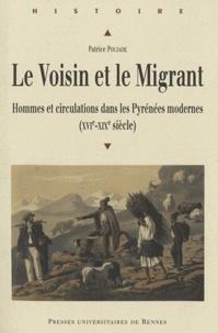 Patrice Poujade - Le Voisin et le Migrant - Hommes et circulations dans les Pyrénées modernes (XVIe-XIXe siècle).