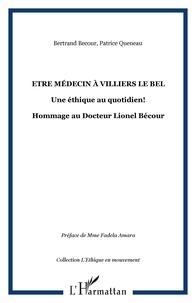 Patrice Queneau - Etre médecin à Villiers-le-Bel, Une éthique au quotidien! - Hommage au Docteur Lionel Bécour.