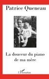 Patrice Queneau - La douceur du piano de ma mère.