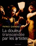 Patrice Queneau - La douleur transcendée par les artistes - Douleur et représentation dans l'art.