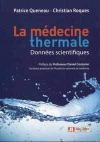 Patrice Queneau et Christian Roques - La médecine thermale - Données scientifiques.