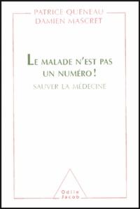Patrice Queneau et Damien Mascret - Le malade n'est pas un numéro ! - Sauver la médecine.