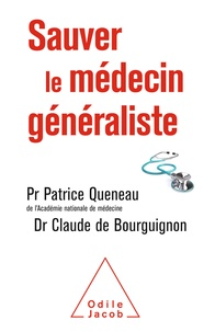 Patrice Queneau et Claude de Bourguignon - Sauver le médecin généraliste.