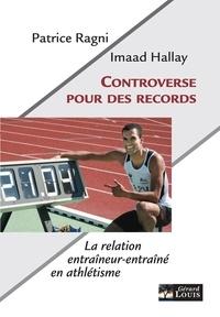 Patrice Ragni et Imaad Hallay - Controverse pour des records - Forçage, conflits, complicité dans le sport... un témoignage unique.