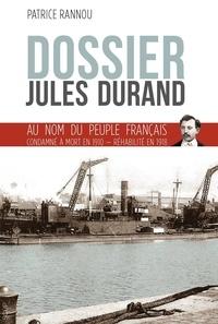 Patrice Rannou - Dossier Jules Durand - au nom du peuple français condamné à mort en 1910 réhabilité en 1918.
