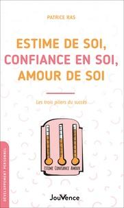 Patrice Ras - Estime de soi, confiance en soi, amour de soi - Les trois pilliers du succès.