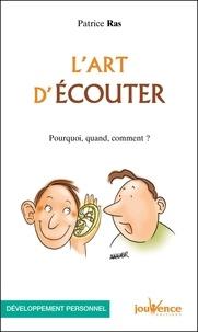Patrice Ras - L'art d'écouter - Pourquoi, quand, comment ?.