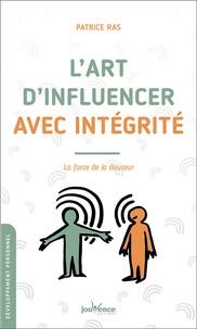 Patrice Ras - L'art d'influencer avec intégrité - La force de la douceur.