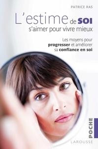 Patrice Ras - L'estime de soi, s'aimer pour vivre mieux - Les moyens pour progresser et améliorer sa confiance en soi.