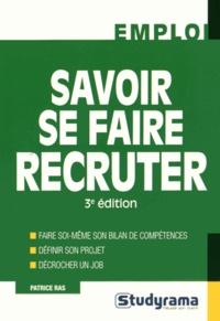 Savoir se faire recruter - Patrice Ras |