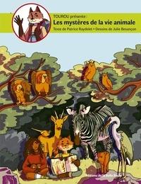 Patrice Raydelet et Julie Besançon - Tourou présente  : Les mystères de la vie animale - Tome 2.