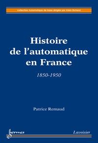 Patrice Remaud - Histoire de l'automatique en France - 1850-1950.