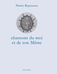 Patrice Repusseau - Chanson du moi et de son Même.