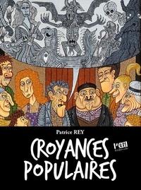 Patrice Rey - Croyances populaires.
