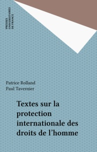 Patrice Rolland et Paul Tavernier - TEXTES SUR LA PROTECTION INTERNATIONALE DES DROITS DE L'HOMME.