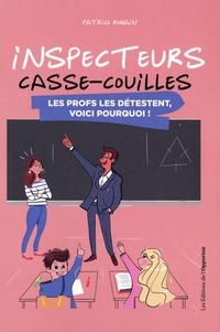 Patrice Romain - Inspecteurs casse-couilles - Les profs les détestent, voici pourquoi !.
