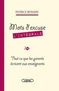 Patrice Romain - Mots d'excuse L'intégrale - Tout ce que les parents écrivent aux enseignants.