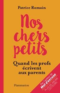 Patrice Romain - Nos chers petits - Quand les profs écrivent aux parents.