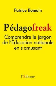 Patrice Romain - Pédagofreak - Comprendre le jargon de l'éducation nationale en s'amusant.