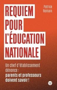 Patrice Romain - Requiem pour l'éducation nationale - Un chef d'établissement dénonce : parents et professeurs doivent savoir !.