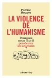 Patrice Rouget - La Violence de l'humanisme.