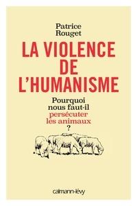 La violence de lhumanisme - Pourquoi nous faut-il persécuter les animaux ?.pdf