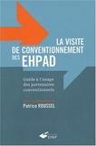 Patrice Roussel et  Collectif - La visite de conventionnement des EHPAD - Guide à l'usage des partenaires conventionnels.
