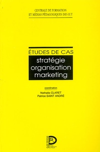 Patrice Saint-André et Nathalie Claret - Etudes de cas - Stratégie, organisation, marketing.