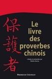 Patrice Serres - Le livre des proverbes chinois - 2200 aphorismes à méditer.
