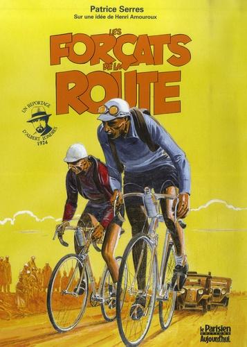 Patrice Serres - Les Forçats de la Route - Un reportage d'Albert Londres 1924.