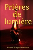Patrice Singier-kurzawa - Prières de lumière.