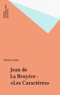"""Patrice Soler - Jean de La Bruyère, """"Les caractères""""."""