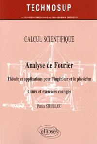 Patrice Struillou - Analyse de Fourier - Théorie et applications pour l'ingénieur et le physicien, Cours et exercices corrigés.