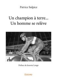 Patrice Sulpice - Un champion à terre... Un homme se relève.