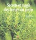 Patrice Taravella et Michel Pierre - Secrets et magie des herbes du jardin.