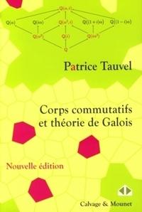 Patrice Tauvel - Corps communicatifs et théorie de Galois - Cours et exercices.