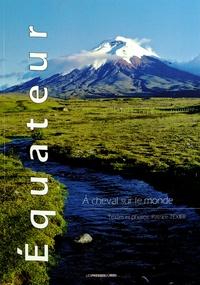 Patrice Texier - Equateur - A cheval sur le monde.