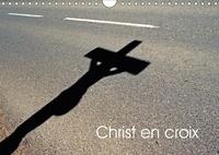 Patrice Thébault - Christ en croix (Calendrier mural 2017 DIN A4 horizontal) - Christ en croix d'Alsace (Calendrier mensuel, 14 Pages ).