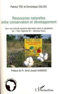 """Patrice Toe - Ressources naturelles entre conservation et développement - Vers une activité agricole alternative dans la périphérie du """"Parc régional W"""" (Burkina Faso)."""