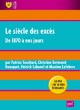 Patrice Touchard et Christine Bermond-Bousquet - Le siècle des excès - De 1870 à nos jours.