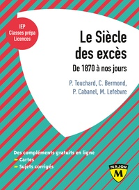 Patrice Touchard et Christine Bermond - Le siècle des excès - De 1870 à nos jours.