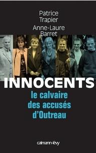 Patrice Trapier et Anne-Laure Barret - Innocents Le Calvaire des accusés d'Outreau.