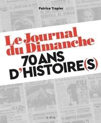 Patrice Trapier - Le Journal du Dimanche - 70 ans d'histoire(s).